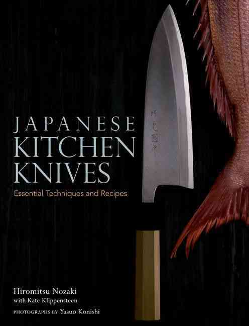 Japanese Kitchen Knives By Nozaki, Hiromitsu/ Klippensteen, Kate (CON)/ Konishi, Yasuo (PHT)